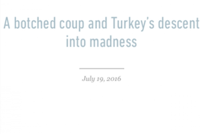A botched coup and Turkey's descent into madness